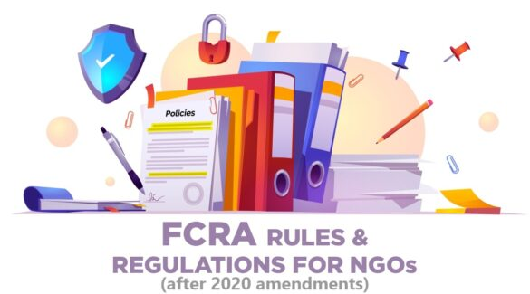 FCRA Rules & Regulations for NGOs: Impact after 2020 Amendments